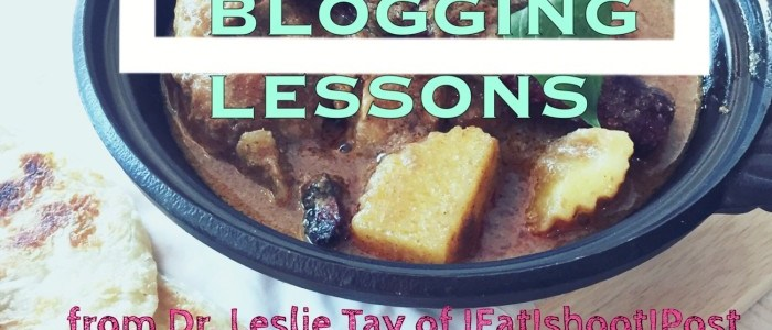 BLOGGING LESSONS FROM DR. LESLIE TAY OF IEATISHOOTIPOST & DANIEL ANG OF DANIEL FOOD DIARY