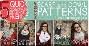 Click Here for 5 Quick, Affordable, Beginner Friendly Scarves and Cowls | Free Crochet Patterns by Little Monkeys Crochet