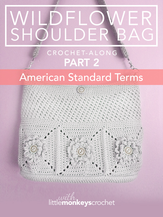 Wildflower Shoulder Bag CAL (Part 2 of 3) - American Standard Terms  |  Free Crochet Purse Pattern by Little Monkeys Crochet