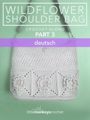 Wildflower Shoulder Bag CAL (Part 3 of 3) - Deutsch (German)  |  Free Crochet Purse Pattern by Little Monkeys Crochet