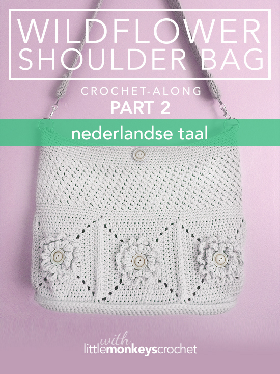 Wildflower Shoulder Bag CAL (Part 2 of 3) - Nederlandse  |  Free Crochet Purse Pattern by Little Monkeys Crochet