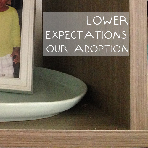 lower expectations: our adoption