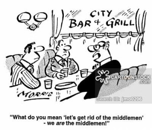 """""""What do you mean 'Lets get rid of the middlemen' we are the middle men!"""""""