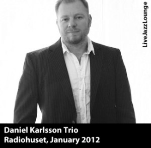 Daniel Karlsson Trio – Radiohuset, Stockholm, January 2012