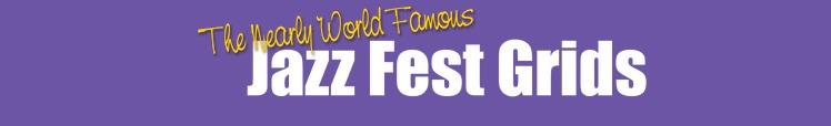 Jazzfest Grids