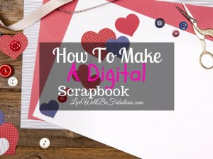 How-to-Make-A-Digital-Scrapbook-Featured-LiWBF