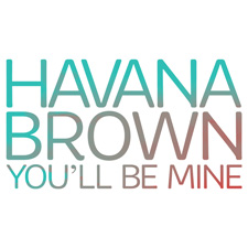 Havana Brown - You'll Be Mine