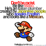 Don't Be Rasist, Be Like Mario...