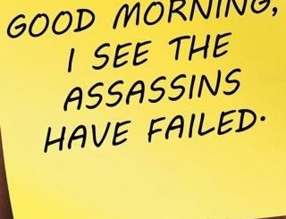 Good Morning. I See My Assassin Has Failed.