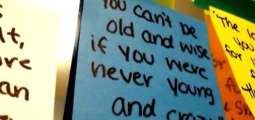 You can't be old if you were never young and crazy.
