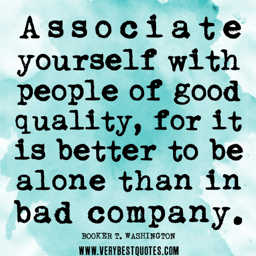 associate-yourself-with-people-of-good-quality-for-it-is-better-to-be-alone-than-in-bad-company