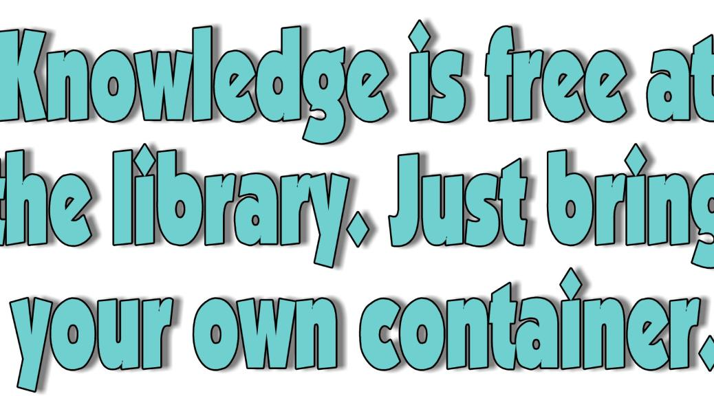 knowledge-is-free-at-the-library-just-bring-your-own-container