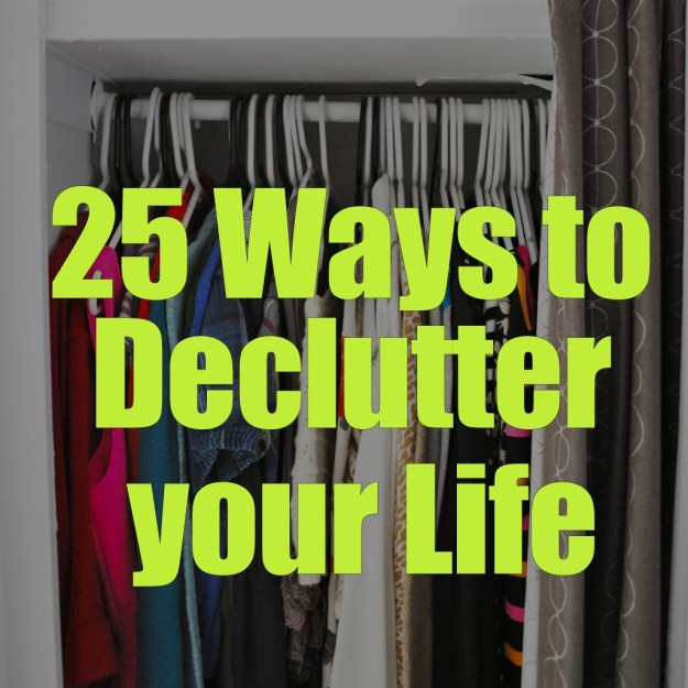 25 ways to declutter your life  u2013 a small life
