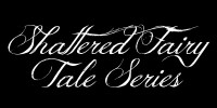 Shattered Faity Tale Series