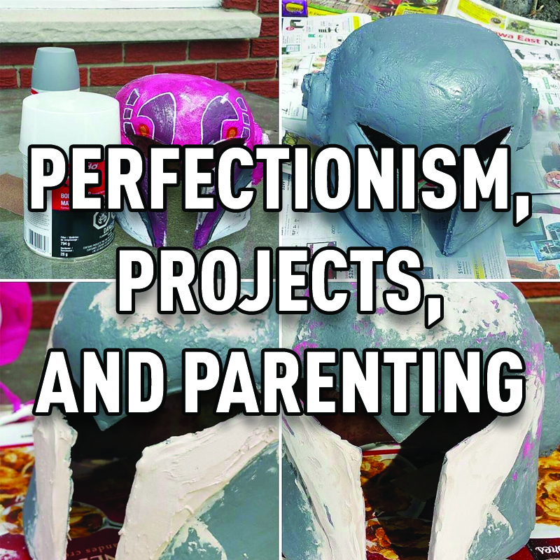 Perfectionism, projects, and parenting