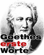 Goethes erste Worte