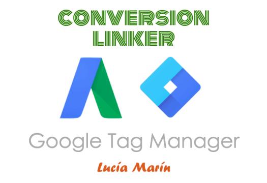Conversion Linker o Creador de Enlaces de Conversión, Google Tag Manager