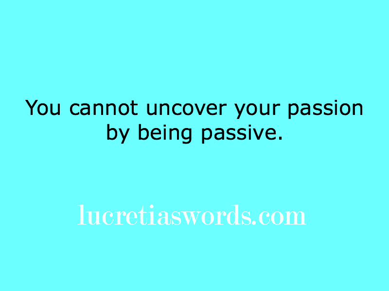 Have you uncovered your passion?