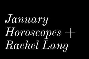 January Horoscopes + Rachel Lang