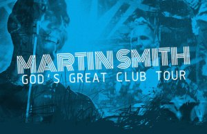 You Can Find Me In The Club Martin Smith God's Great Club Tour