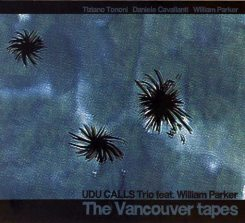 UDU CALLS Trio feat. William Parker - The Vancouver Tapes