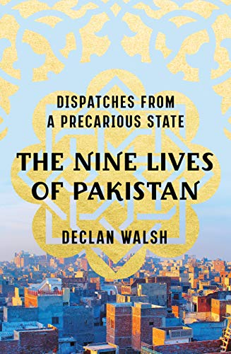 The Nine Lives of Pakistan: Dispatches from a Precarious State by [Declan Walsh]