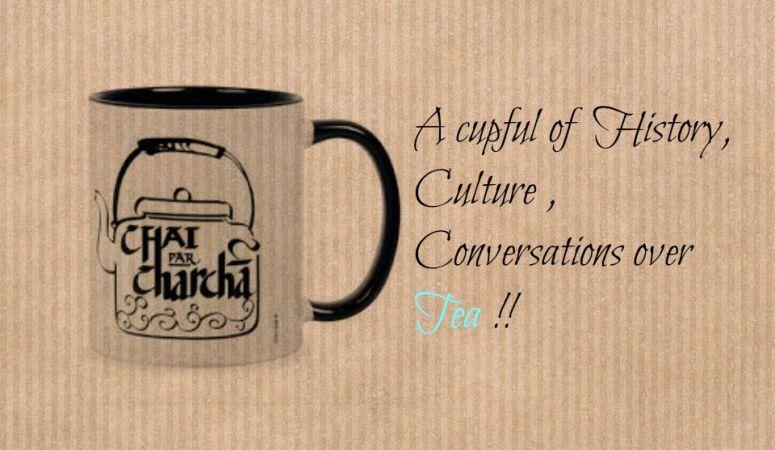 Chai Pe Charcha – A Historical Tea Trail