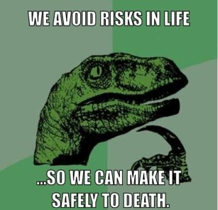 philosoraptor-meme-generator-we-avoid-risks-in-life-so-we-can-make-it-safely-to-death-f07b98