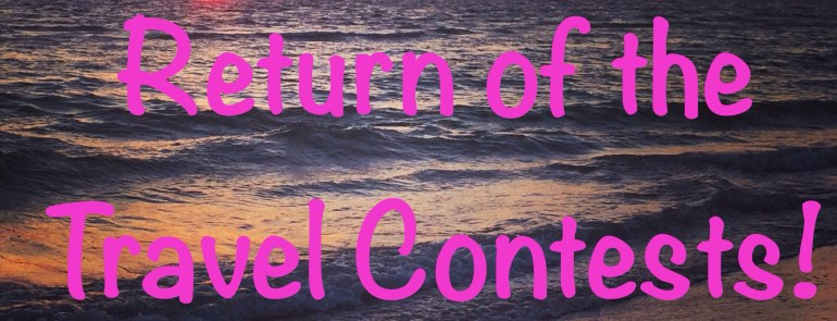 Return of the Travel Contests!