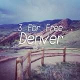 3 For Free – Denver