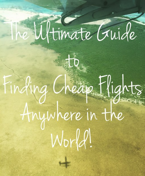 The Ultimate Guide to Finding Cheap Flights to Anywhere in the World