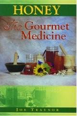Honey, the Gourmet Medicine, By Joe Traynor