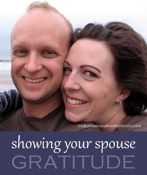 Showing your spouse gratitude; www.makeoversandmotherhood.com