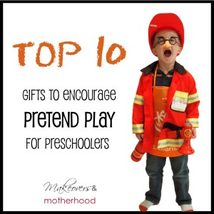 Top 10 Gifts to Encourage Pretend Play for Preschoolers; www.makeoversandmotherhood.com