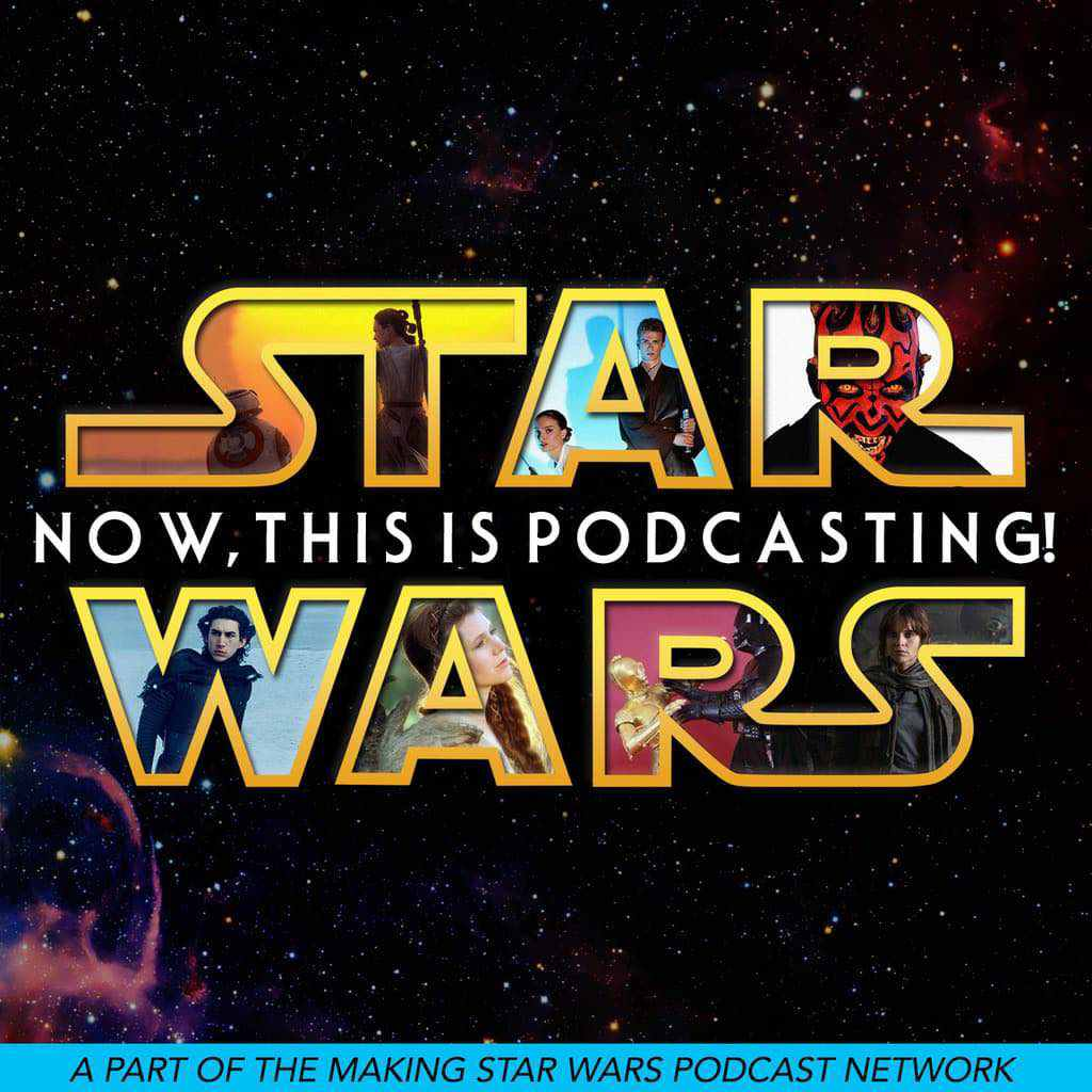 "Episode 132 MakingStarWars.net's ""Now, This Is Podcasting!"""