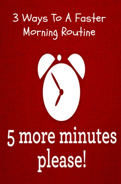3 Ways To A Faster Morning Routine