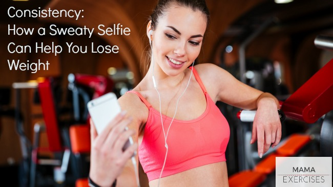 Consistency: How a Sweaty Selfie Can Help You Lose Weight and Lead a Healthier Lifestyle - MamaExercises.com