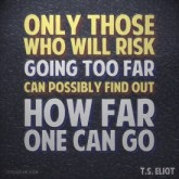 only-those-who-will-risk-going-too-far-eliot