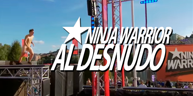 NINJA WARRIORS AL DESNUDO