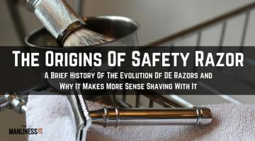 The Origins Of The Safety Razor And Why It Makes More Sense Shaving With It