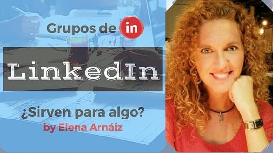 ¿Sirven para algo los grupos de LinkedIn? Réplica de Elena Arnáiz