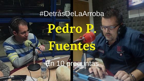 #DetrásDeLaArroba: Entrevista a @PedroPFuentes