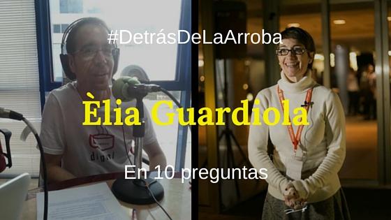 Descubriendo #DetrásDeLaArroba a @EliaGuardiola