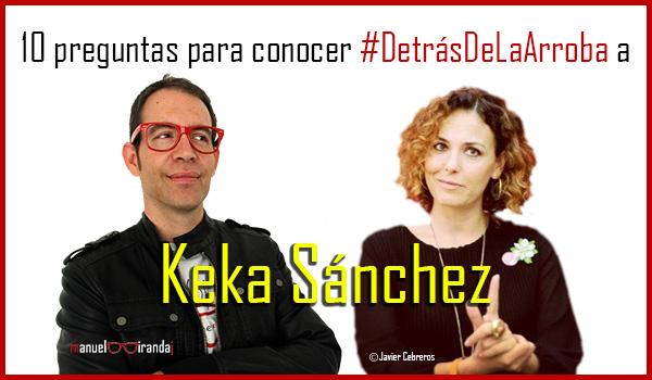 Descubriendo a Keka Sánchez #DetrásDeLaArroba