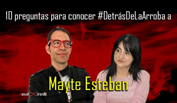 Descubriendo a #Mayte Esteban #DetrásDeLaArroba