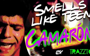 Smells like teen Camarón