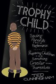 Trophy Child by Ted Cunningham