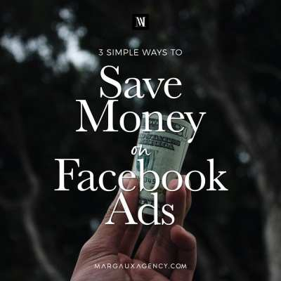3 Simple Ways to Lower the Cost of Your Facebook Ads Today