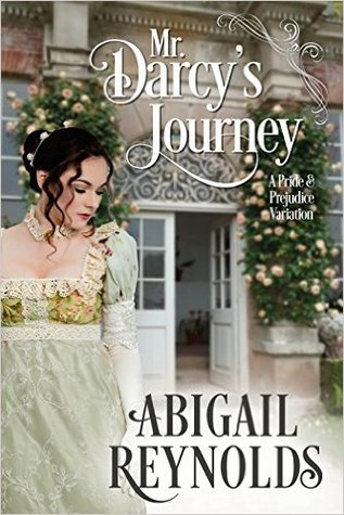 Mr. Darcy's Journey: A Pride and Prejudice Variation by Abigail Reynolds
