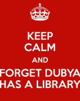keep-calm-and-forget-dubya-has-a-library